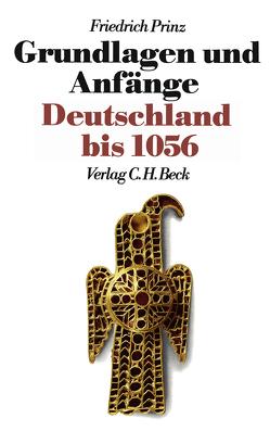 Neue Deutsche Geschichte Bd. 1: Grundlagen und Anfänge von Prinz,  Friedrich