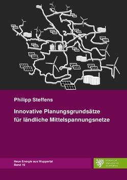 Neue Energie aus Wuppertal / Innovative Planungsgrundsätze für ländliche Mittelspannungsnetze von Steffens,  Philipp