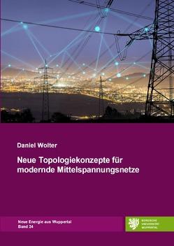 Neue Energie aus Wuppertal / Neue Topologiekonzepte für moderne Mittelspannungsnetze von Wolter,  Daniel