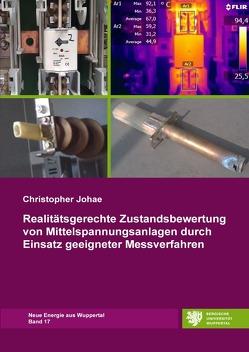 Neue Energie aus Wuppertal / Realitätsgerechte Zustandsbewertung von Mittelspannungsanlagen durch Einsatz geeigneter Messverfahren von Johae,  Christopher