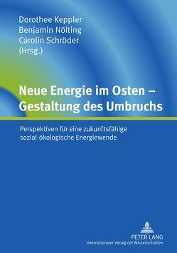 Neue Energie im Osten – Gestaltung des Umbruchs von Keppler,  Dorothee, Nölting,  Benjamin, Schröder,  Carolin