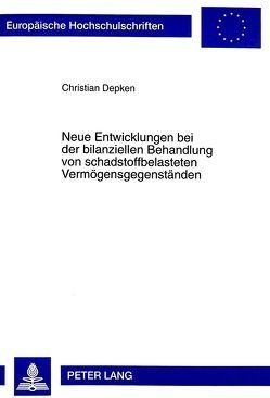Neue Entwicklungen bei der bilanziellen Behandlung von schadstoffbelasteten Vermögensgegenständen von Depken,  Christian