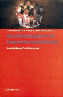 Neue Entwicklungen in der Integrativen Gestalttherapie von Baumgartner,  Gertrud, Hutterer-Krisch,  Renate, Luif,  Ingeborg