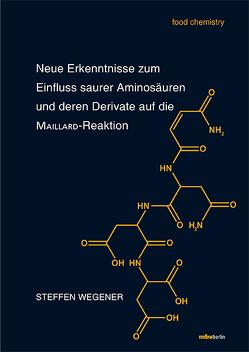 Neue Erkenntnisse zum Einfluss saurer Aminosäuren und deren Derivate auf die MAILLARD-Reaktion von Wegener,  Steffen