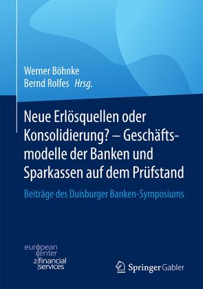 Neue Erlösquellen oder Konsolidierung? – Geschäftsmodelle der Banken und Sparkassen auf dem Prüfstand von Böhnke,  Werner, Rolfes,  Bernd
