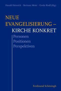 Neue Evangelisierung – Kirche konkret von Heinrich,  Harald, Meier,  Bertram, Riedl,  Gerda