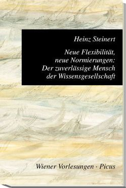 Neue Flexibilität, neue Normierungen: Der zuverlässige Mensch der Wissensgesellschaft von Steinert,  Heinz