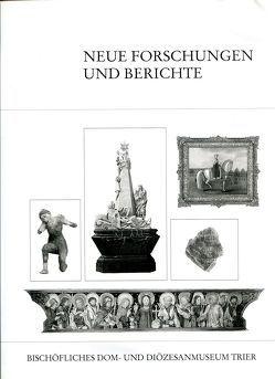 Neue Forschungen und Berichte zu Objekten des Bischöflichen Dom- und Diözesanmuseums Trier von Forneck,  Gerd M, Fuchs,  Rüdiger, Gross-Morgen,  Markus, Weber,  Winfried