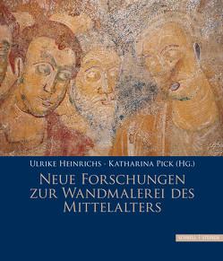Neue Forschungen zur Wandmalerei des Mittelalters von Heinrichs,  Ulrike, Pick,  Katharina