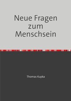 Neue Fragen zum Menschsein von Kupka,  Thomas