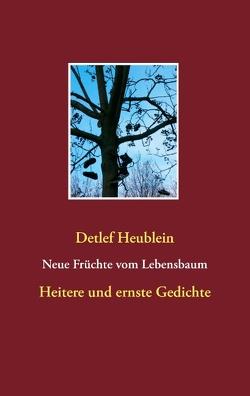 Neue Früchte vom Lebensbaum von Heublein,  Detlef