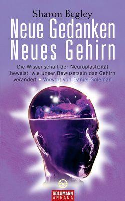 Neue Gedanken – neues Gehirn von Begley,  Sharon, Hickisch,  Burkhard