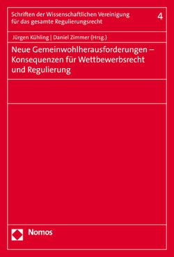 Neue Gemeinwohlherausforderungen – Konsequenzen für Wettbewerbsrecht und Regulierung von Kühling,  Jürgen, Zimmer,  Daniel