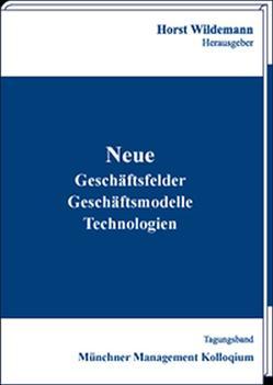 Neue Geschäftsfelder, Geschäftsmodelle, Technologien von Wildemann,  Horst