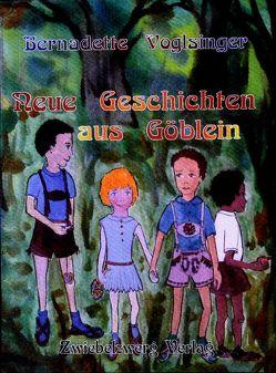 Neue Geschichten aus Göblein von Voglsinger,  Bernadette