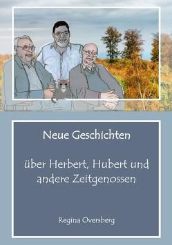 Neue Geschichten über Herbert, Hubert und andere Zeitgenossen von Oversberg,  Regina