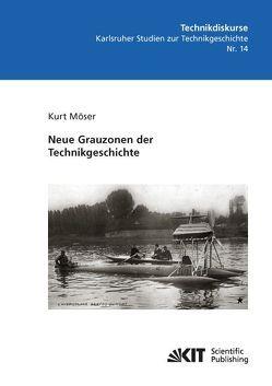 Neue Grauzonen der Technikgeschichte von Möser,  Kurt