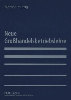 Neue Großhandelsbetriebslehre von Creutzig,  Martin