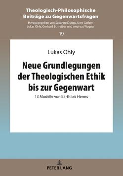 Neue Grundlegungen der Theologischen Ethik bis zur Gegenwart von Ohly,  Lukas