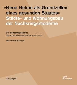 """""""Neue Heime als Grundzellen eines gesunden Staates"""". Städte- und Wohnungsbau der Nachkriegsmoderne von Mönninger,  Michael"""