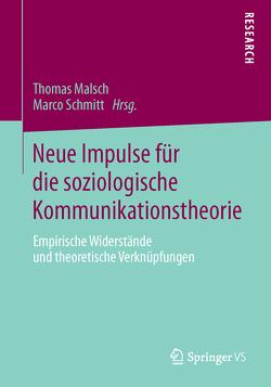 Neue Impulse für die soziologische Kommunikationstheorie von Malsch,  Thomas, Schmitt,  Marco