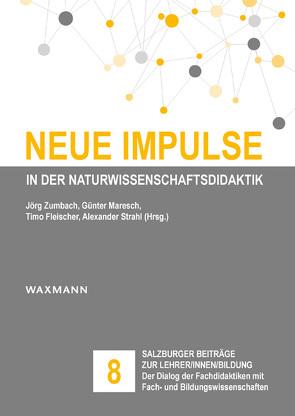 Neue Impulse in der Naturwissenschaftsdidaktik von Fleischer,  Timo, Maresch,  Günter, Strahl,  Alexander, Zumbach,  Jörg