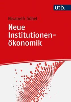 Neue Institutionenökonomik von Göbel,  Elisabeth