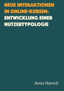 Neue Interaktionen in Online-Kursen: Entwicklung einer Nutzertypologie von Hansch,  Anna