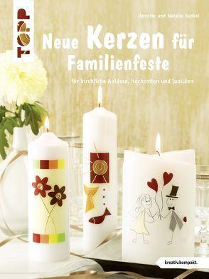 Neue Kerzen für Familienfeste von Kunkel,  Annette, Stamm,  Natalie