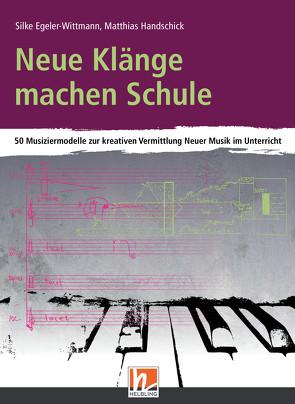 Neue Klänge machen Schule von Egeler-Wittmann,  Silke, Handschick,  Matthias