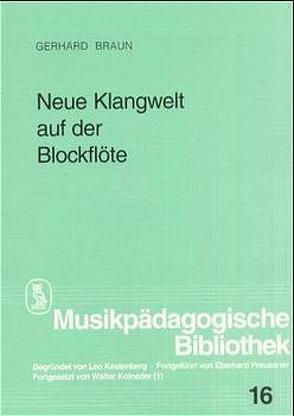 Neue Klangwelt auf der Blockflöte von Braun,  Gerhard, Kolneder,  Walter
