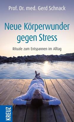 Neue Körperwunder gegen Stress von Schnack,  Gerd