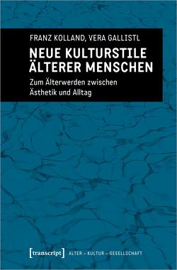Neue Kulturstile älterer Menschen von Gallistl,  Vera, Kolland,  Franz
