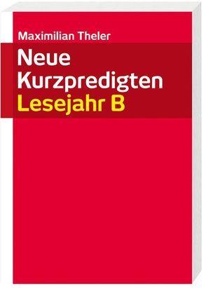 Neue Kurzpredigten von Theler,  Maximilian