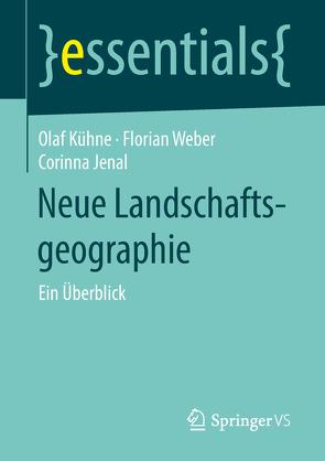 Neue Landschaftsgeographie von Jenal,  Corinna, Kühne,  Olaf, Weber,  Florian