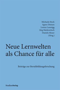Neue Lernwelten als Chance für alle von Dietzen,  Agnes, Lassnigg,  Lorenz, Markowitsch,  Jörg, Moser,  Daniela, Stock,  Michaela