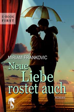 Neue Liebe rostet auch von Frankovic,  Miriam