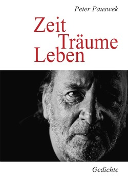Neue Lyrik / Zeit Träume Leben von Pauswek,  Peter