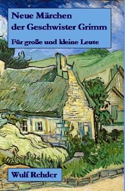 Neue Märchen der Geschwister Grimm von Rehder,  Wulf