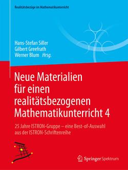 Neue Materialien für einen realitätsbezogenen Mathematikunterricht 4 von Blüm,  Werner, Greefrath,  Gilbert, Siller,  Hans-Stefan