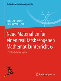 Neue Materialien für einen realitätsbezogenen Mathematikunterricht 6 von Grafenhofer,  Irene, Maaß,  Jürgen