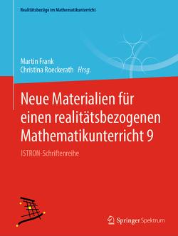 Neue Materialien für einen realitätsbezogenen Mathematikunterricht 9 von Frank,  Martin, Roeckerath,  Christina