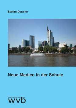 Neue Medien in der Schule (Schule, Ausbildung und Fortbildung) von Dassler,  Stefan