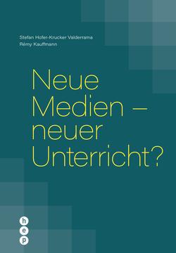 Neue Medien – neuer Unterricht? von Hofer-Krucker Valderrama,  Stefan, Kauffmann,  Rémy