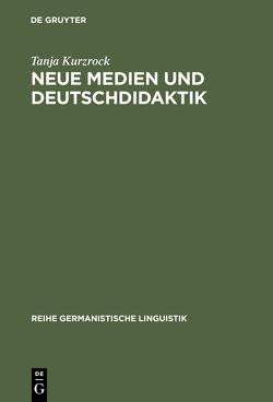 Neue Medien und Deutschdidaktik von Kurzrock,  Tanja