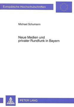 Neue Medien und privater Rundfunk in Bayern von Schumann,  Michael
