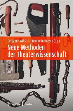 Neue Methoden der Theaterwissenschaft von Hoesch,  Benjamin, Wihstutz,  Benjamin