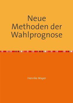 Neue Methoden der Wahlprognose von Mayer,  Henrike