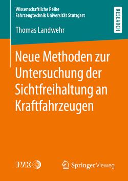 Neue Methoden zur Untersuchung der Sichtfreihaltung an Kraftfahrzeugen von Landwehr,  Thomas