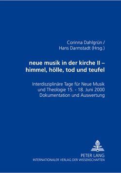 neue musik in der kirche II- himmel, hölle, tod und teufel von Dahlgrün,  Corinna, Darmstadt,  Hans